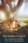 The Golden Present: Daily Inspirational Readings by Sri Swami Satchidananda - Swami Satchidananda