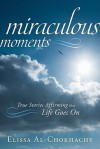 Miraculous Moments: True Stories Affirming That Life Goes on - Elissa Al-Chokhachy