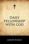 Daily Fellowship with God - Andrew Murray