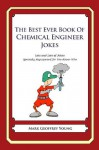 The Best Ever Book of Chemical Engineer Jokes: Lots and Lots of Jokes Specially Repurposed for You-Know-Who - Mark Geoffrey Young