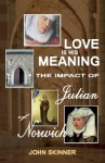 Love Is His Meaning. the Impact of Julian of Norwich - John Skinner