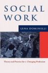 Social Work: Theory and Practice for a Changing Profession - Lena Dominelli