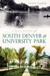 A Brief History of South Denver and University Park - Steve Fisher