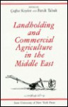 Landholding and Commercial Agriculture in the Middle East - Çağlar Keyder
