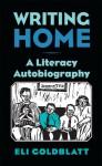 Writing Home: A Literacy Autobiography - Eli Goldblatt