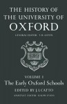 The History of the University of Oxford: Volume I: The Early Oxford Schools (History of the University of Oxford) - J. I. Catto, T.H. Aston