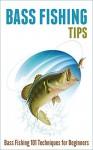 Bass Fishing Tips: Bass Fishing 101 Techniques for Beginners - Robert Fairbanks