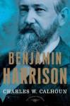 Benjamin Harrison: The American Presidents Series: The 23rd President, 1889-1893 - Charles W. Calhoun, Arthur M. Schlesinger Jr.