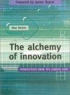 The Alchemy of Innovation: Perspectives from the Leading Edge - Alan Barker
