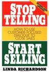 Stop Telling, Start Selling: How to Use Customer-Focused Dialogue to Close Sales - Linda Richardson
