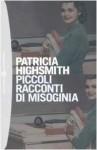 Piccoli racconti di misoginia - Patricia Highsmith