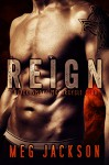 REIGN: A Motorcycle Club Romance Novel - Meg Jackson