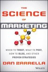The Science of Marketing: When to Tweet, What to Post, How to Blog, and Other Proven Strategies - Dan Zarrella
