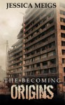 The Becoming: Origins - Jessica Meigs