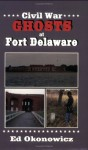 Civil War Ghosts at Fort Delaware - Ed Okonowicz