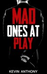 Mad Ones At Play - Kevin Anthony