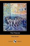 The Prisoner (Dodo Press) - Alice Brown
