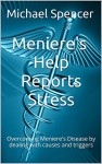 Meniere's Help Reports - Stress: Overcoming Meniere's Disease by dealing with causes and triggers (The Meniere's Help Reports Book 9) - Michael Spencer
