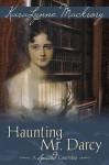 Haunting Mr. Darcy - A Spirited Courtship - Karalynne Mackrory