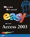 Easy Microsoft Office Access 2003 - Doug Klippert