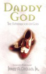 Daddy God: The Fatherhood of God - Jerry A. Grillo Jr.