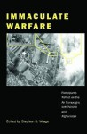 Immaculate Warfare: Participants Reflect on the Air Campaigns Over Kosovo, Afghanistan, and Iraq - Stephen D. Wrage