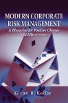 Modern Corporate Risk Management: Blueprint for Postive Change and Effectiveness - Glenn Koller