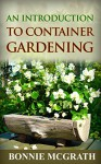 An Introduction to Container Gardening - Bonnie McGrath