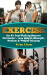Exercise: Get Fit Fast Working Smarter Not Harder - Lose Weight, Strength, Workout & Weight Training (Workout Routines, Lose Weight Fast, Lose Weight for Life, Exercise Motivation, Strength Training) - Brian Adams
