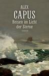 Reisen im Licht der Sterne: Roman - Alex Capus