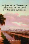 A Journey Through The Slave States Of North America - James Silk Buckingham