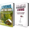 Off the Grid and Minimalist Living Box Set: A Beginner's Guide to Living with Less and Enjoying It! (Frugal Hacks) - Sarah Benson, Michael Hansen