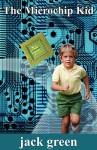 The Microchip Kid - Jack Green