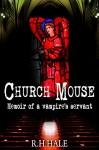 Church Mouse - Memoir of a vampire servant - R H Hale
