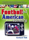Football And American Identity (Contemporary Sports Issues) (Contemporary Sports Issues) - Gerhard Falk, Martin J. Manning