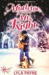 Mistletoe and Mr. Right: A Christmas Romance - Lyla Payne