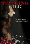 Stalking Silk (June Kato Intrigue) - Kay Hadashi