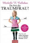 Du bist die Traumfrau!: Wie Sie sich selbst erkennen und den idealen Partner finden (German Edition) - Michelle Callahan, Tatjana Kruse