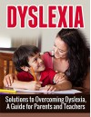 Dyslexia: Solutions to Overcoming Dyslexia, A Guide for Parents and Teachers (Dyslexia, Dyslexia Symptoms, Dyslexia Treatment) - Henry Lee
