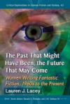The Past That Might Have Been, the Future That May Come: Women Writing Fantastic Fiction, 1960s to the Present - Lauren J. Lacey, Donald E. Palumbo, C.W. Sullivan III