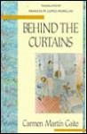 Behind the Curtains - Carmen Martín Gaite, Carmen Martin-Gaite, Frances M. Lopez-Morillas