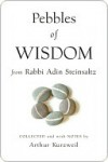 Pebbles of Wisdom From Rabbi Adin Steinsaltz: Collected and with Notes by Arthur Kurzweil - Adin Steinsaltz
