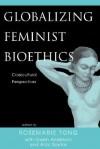 Globalizing Feminist Bioethics: Women's Health Concerns Worldwide - Rosemarie Tong, Gwen Anderson, Aida Santos-Maranan