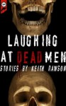 Laughing at Dead Men - Keith Rawson