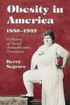 Obesity in America, 1850-1939: A History of Social Attitudes and Treatment - Kerry Segrave