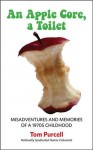 An Apple Core, a Toilet: Misadventures and Memories of a 1970's Childhood - Tom Purcell