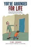 You're Grounded for Life: Misguided Parenting Strategies That Sounded Good at the Time - Tim Jones