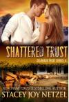 Shattered Trust (Colorado Trust Series Book 4) - Stacey Joy Netzel, Stacy D. Holmes
