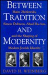 Between Tradition and Modernity - David H. Weinberg