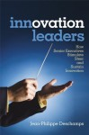 Innovation Leaders: How Senior Executives Stimulate, Steer and Sustain Innovation - Jean-Philippe Deschamps